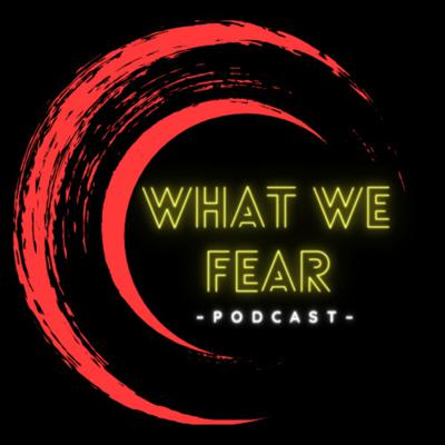 What We Fear