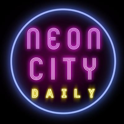 Neon City Daily Podcast