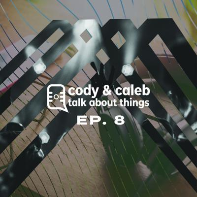 Cody & Caleb Talk About Things