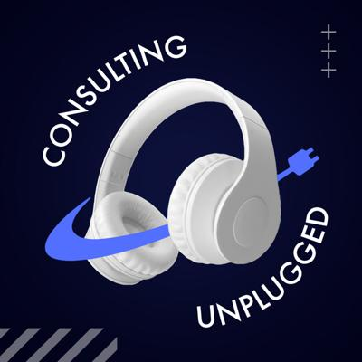 Consulting Unplugged Podcast
