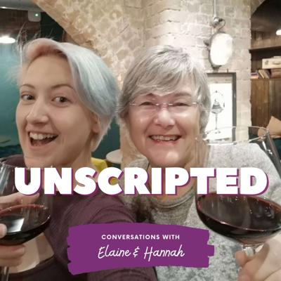 Unscripted - Conversations with Elaine and Hannah
