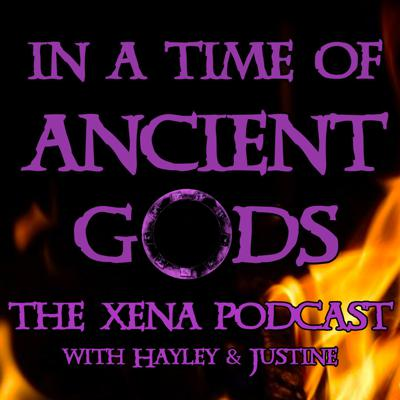In a Time of Ancient Gods: The Xena Podcast