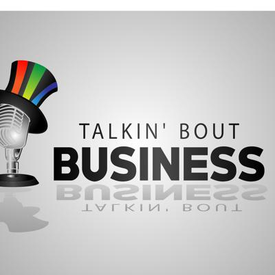 Talkin' Bout Business Podcast