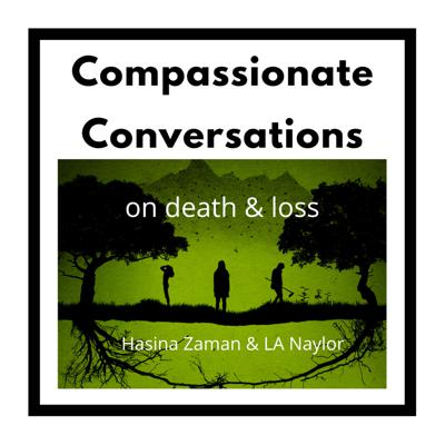 Compassionate Conversations: Death & Loss Podcast