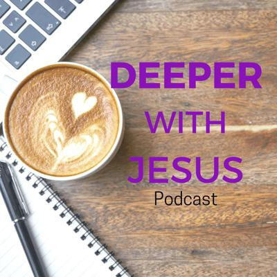 Deeper With Jesus Podcast