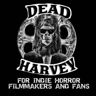 The Dead Harvey Podcast - For Indie Horror Filmmakers and Fans