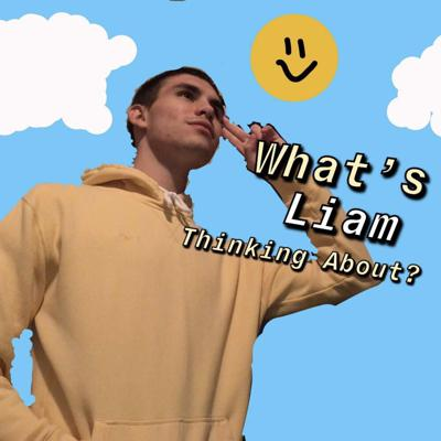 What's Liam Thinking About?