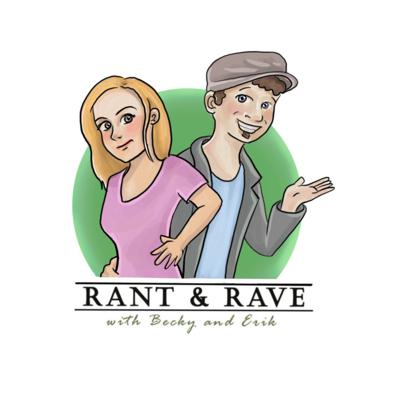 Rant and Rave With Becky and Erik
