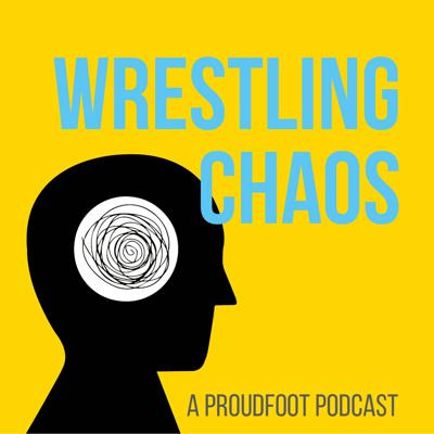 Wrestling Chaos - A Proudfoot Podcast