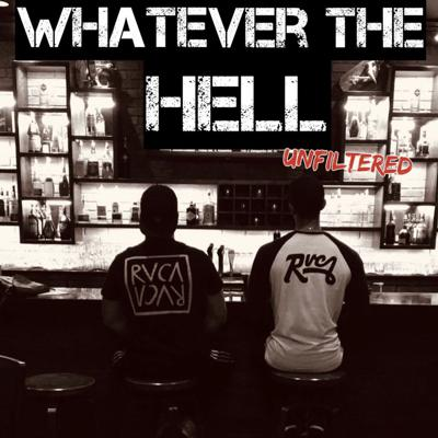 Whatever The Hell Podcast