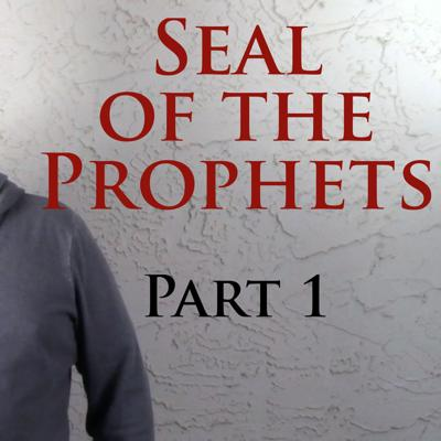 Cover art for The Seal of the Prophets - Part 1