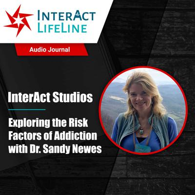 Cover art for Episode 19 - InterAct Studios: Exploring the Risk Factors of Addiction with Dr. Sandy Newes