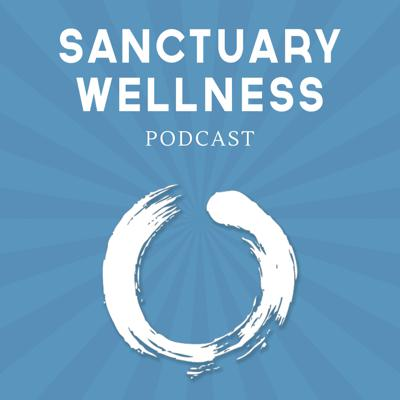 Sanctuary Wellness Podcast