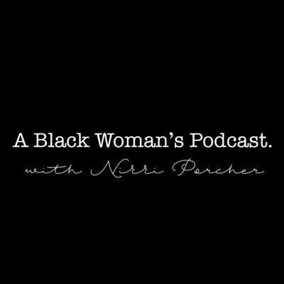 A Black Woman's Podcast