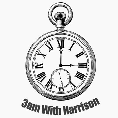 3am With Harrison