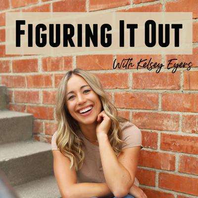 Figuring it Out with Kelsey Eyers