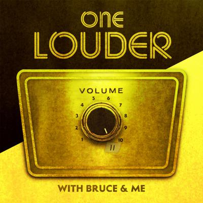 One Louder with Bruce and Me