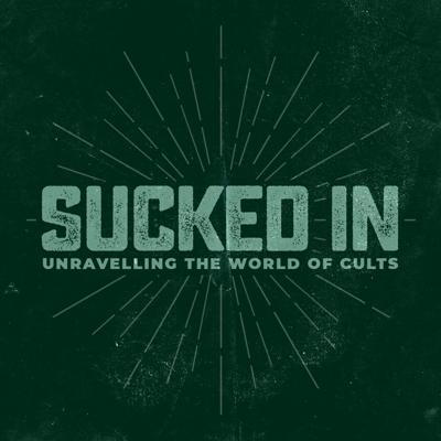 Sucked In: Unraveling the world of cults