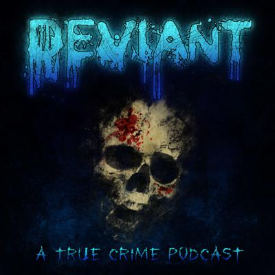 Deviant: A True Crime Podcast