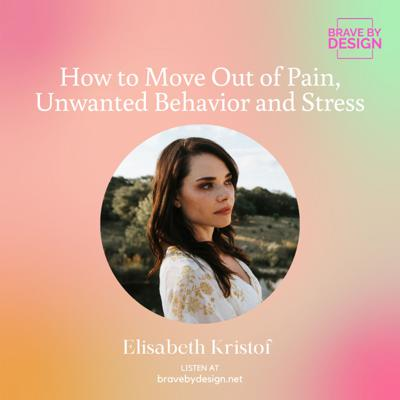 Cover art for How to Move Out of Pain, Unwanted Behavior and Stress with Elisabeth Kristof