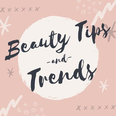 Beauty Tips and Trends