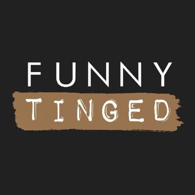 Funny Tinged Podcasts