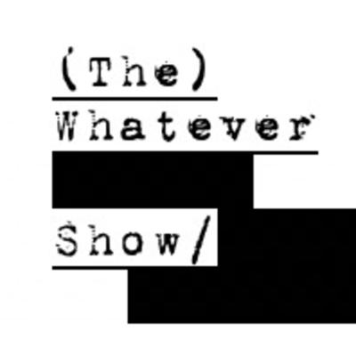Whatever Show