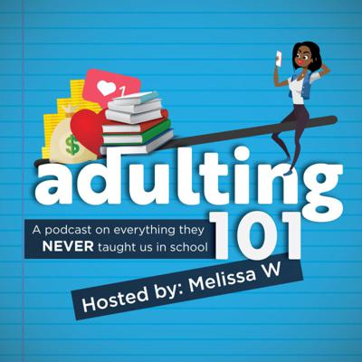 Adulting 101. A podcast on everything they NEVER taught us in school.
