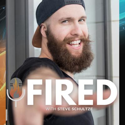 FIRED with Steve Schultze