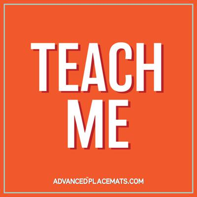 The most important lessons we learn are from those closest to us, and those very lessons will be the ones we are teaching others for years to come in an endless cycle of self-improvement. Teach Me is a podcast brought to you by Advanced Placemats, where we take an unconventional approach to educating others. Whether it's your mom, best friend, or even the latest celebrity feud, Teach Me explores the often cut-and-dry art of learning and lends it a fresh new perspective.
