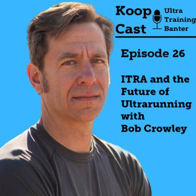 Cover art for ITRA and the Future of Ultrarunning with Bob Crowley | KoopCast Episode 26
