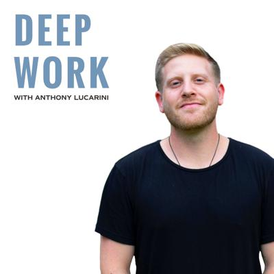 Deep Work Podcast with Anthony Lucarini