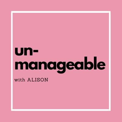 Unmanageable with Alison