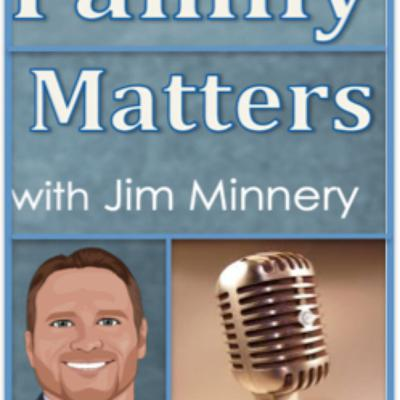 Family Matters with Jim Minnery - The Faith & Politics Show !