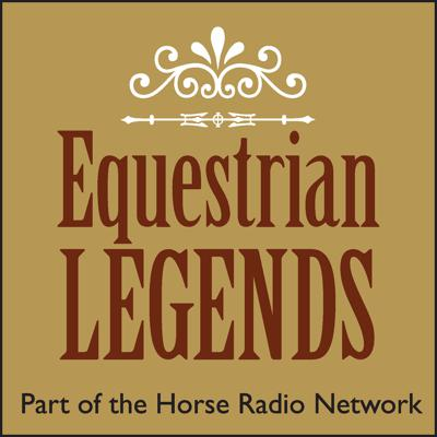Equestrian Legends is an online radio show (podcast) that celebrates the lives of men and women from different disciplines who have shaped the horse world in their chosen fields and, by popular acclaim, have become a legend in their lifetime. Part of the Horse Radio Network