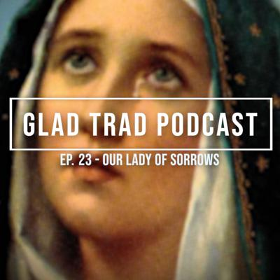 Cover art for Ep. 23 - Our Lady of Sorrows