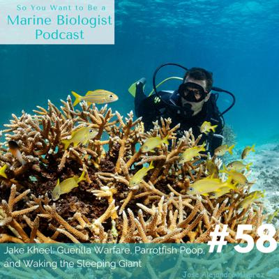 Cover art for 58. Jake Kheel: Guerilla Warfare, Parrotfish Poop, and Waking the Sleeping Giant