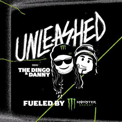 Unleashed with The Dingo and Danny Podcast Fueled by Monster Energy