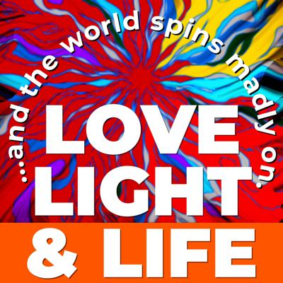 Love, Light, and Life
