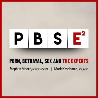 Porn, Betrayal, Sex and the Experts — PBSE