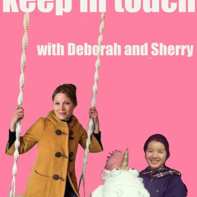 Keep In Touch! with Deb and Sherry