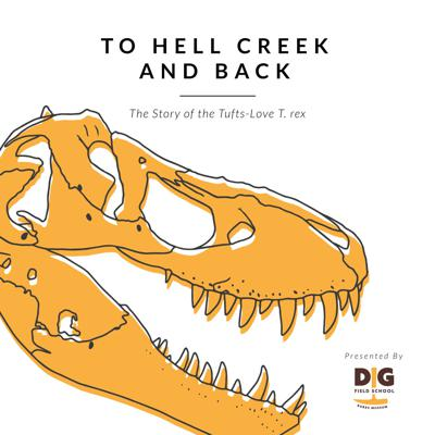 Cover art for To Hell Creek and Back: The Story of the Tufts-Love T. rex