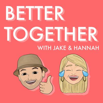 Better Together with Jake & Hannah