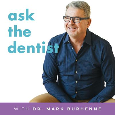 Ask the Dentist with Dr. Mark Burhenne