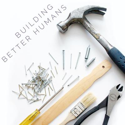 Building Better Humans Podcast