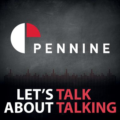 Lets Talk About Talking - The Pennine Podcast