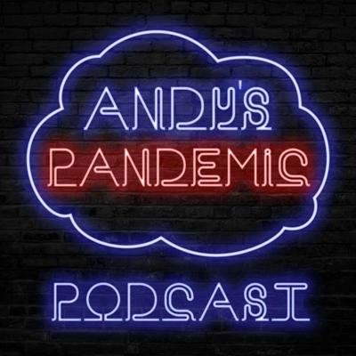 It's Andy's Pandemic Podcast!