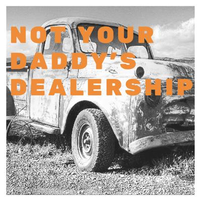 Not your Daddy's Dealership