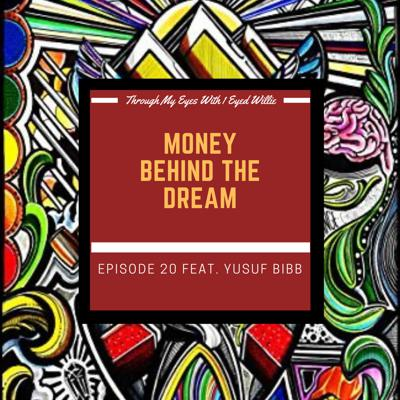 Cover art for EPISODE 20: Money Behind the Dream Feat: Yusuf Bibb