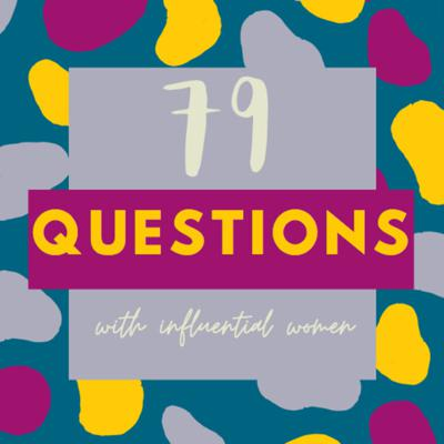 79 Questions With Influential Women